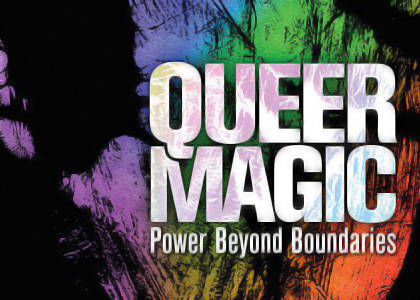 """Thursday, May 31: """"Queer Magic: Power Beyond Boundaries"""" Book Launch &Reading"""